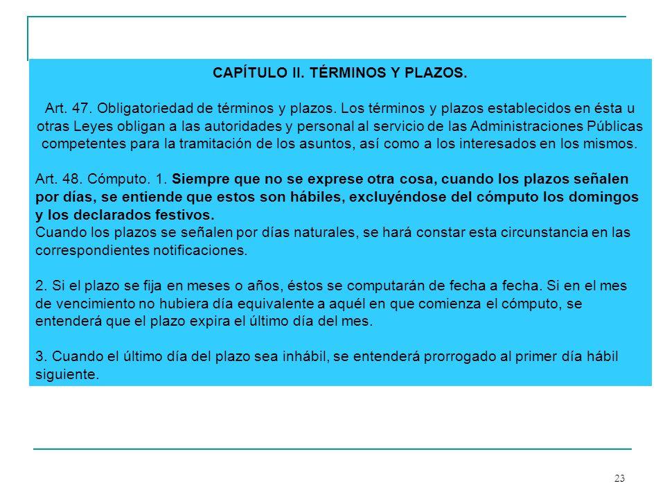 23 CAPÍTULO II. TÉRMINOS Y PLAZOS. Art. 47. Obligatoriedad de términos y plazos. Los términos y plazos establecidos en ésta u otras Leyes obligan a la