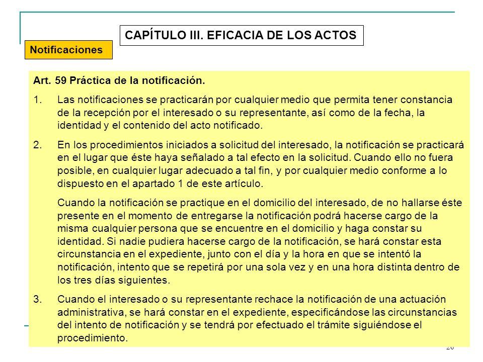 26 CAPÍTULO III. EFICACIA DE LOS ACTOS Notificaciones Art. 59 Práctica de la notificación. 1.Las notificaciones se practicarán por cualquier medio que