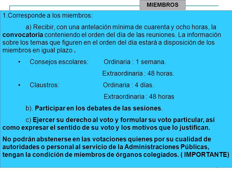 9 MIEMBROS 1.Corresponde a los miembros: a) Recibir, con una antelación mínima de cuarenta y ocho horas, la convocatoria conteniendo el orden del día