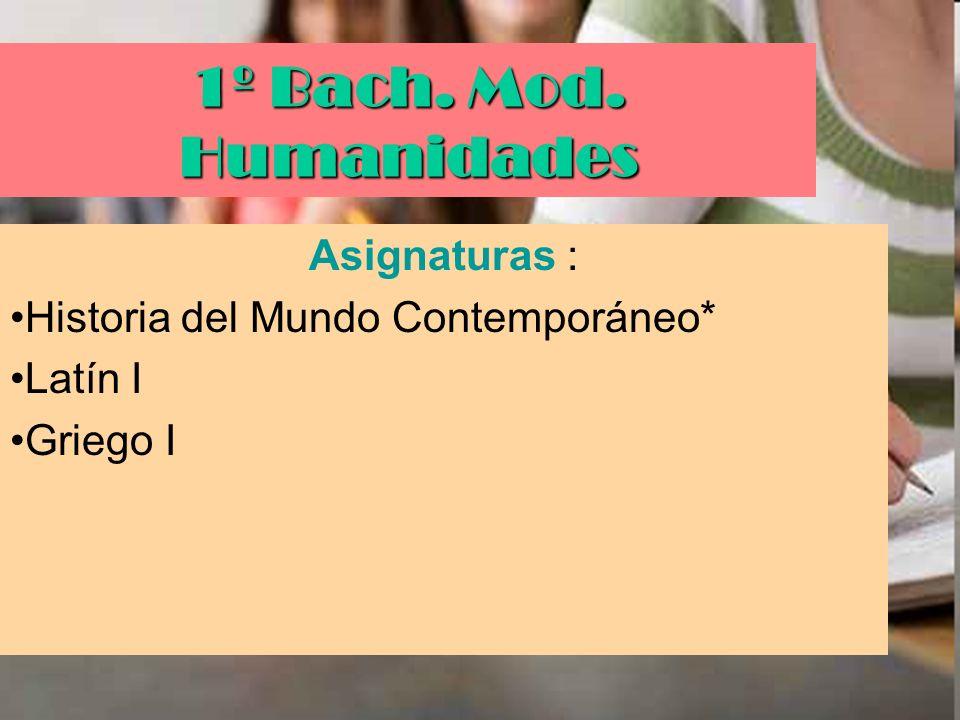 1º Bach. Mod. Humanidades Asignaturas : Historia del Mundo Contemporáneo* Latín I Griego I