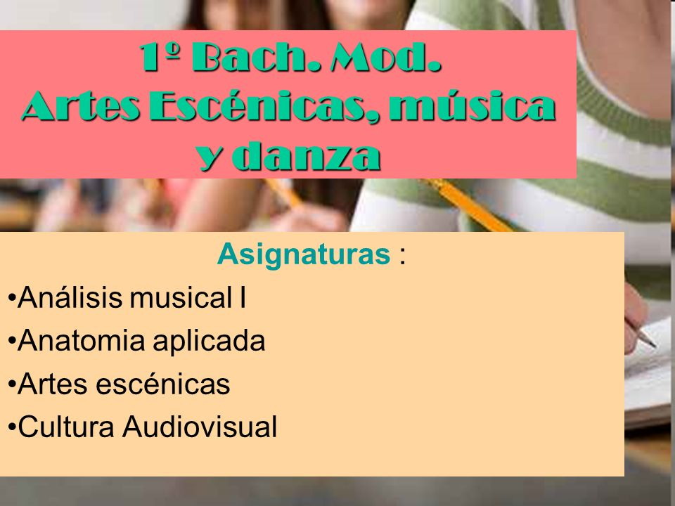 1º Bach. Mod. Artes Escénicas, música y danza Asignaturas : Análisis musical I Anatomia aplicada Artes escénicas Cultura Audiovisual