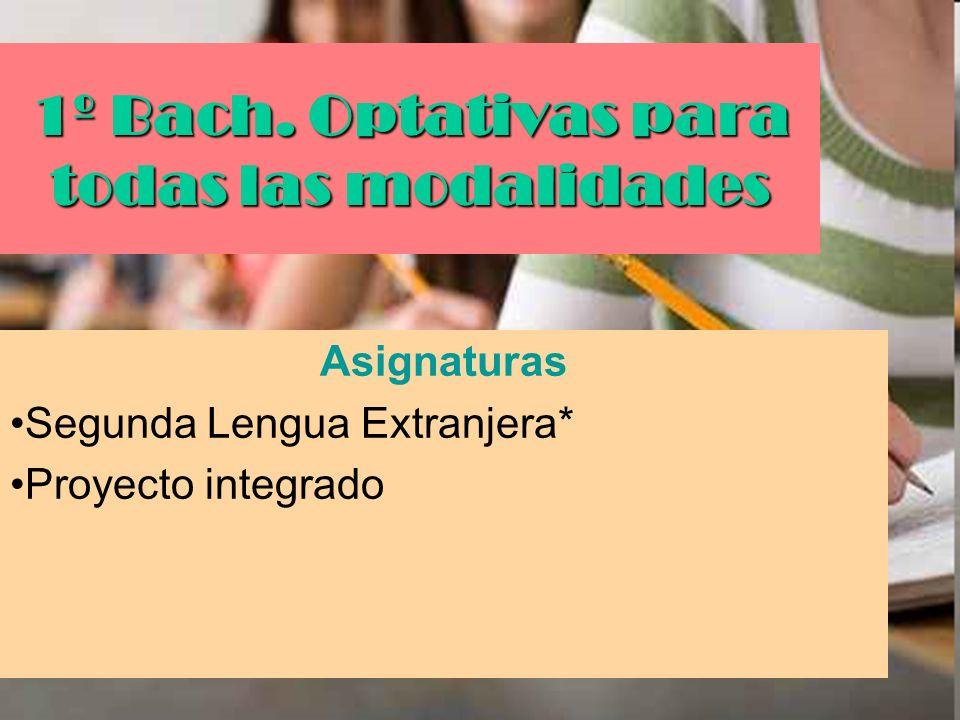 1º Bach. Optativas para todas las modalidades Asignaturas Segunda Lengua Extranjera* Proyecto integrado