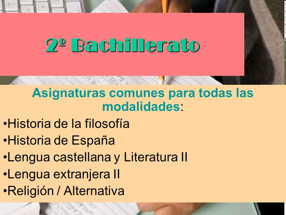 2º Bachillerato Asignaturas comunes para todas las modalidades: Historia de la filosofía Historia de España Lengua castellana y Literatura II Lengua e