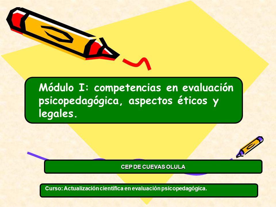 Curso: Actualización científica en evaluación psicopedagógica. Módulo I: competencias en evaluación psicopedagógica, aspectos éticos y legales. CEP DE