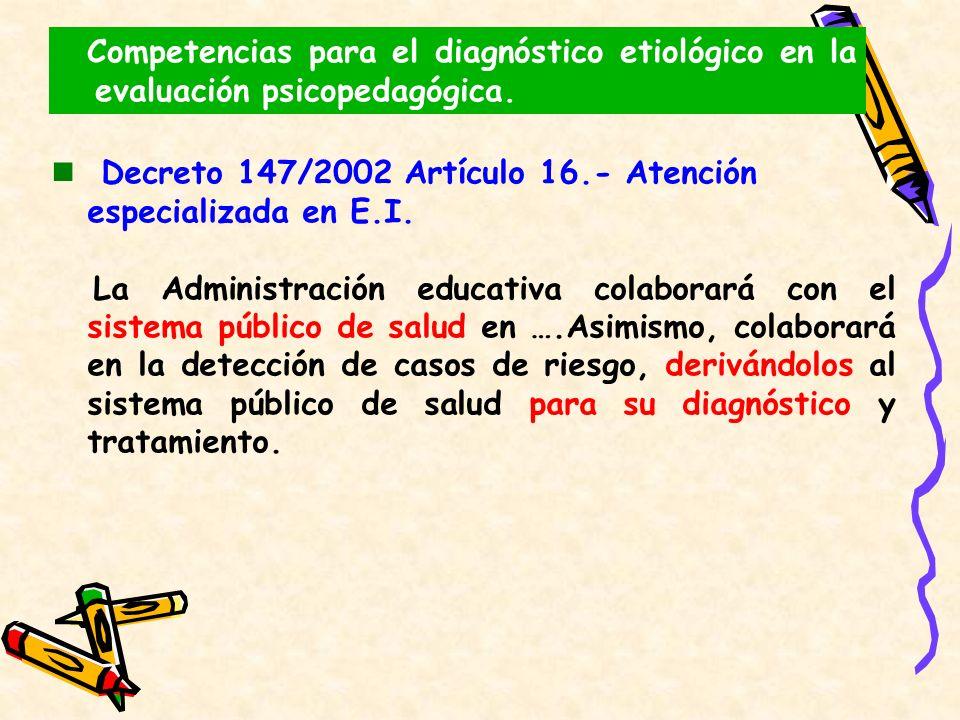 Decreto 147/2002 Artículo 16.- Atención especializada en E.I. La Administración educativa colaborará con el sistema público de salud en ….Asimismo, co