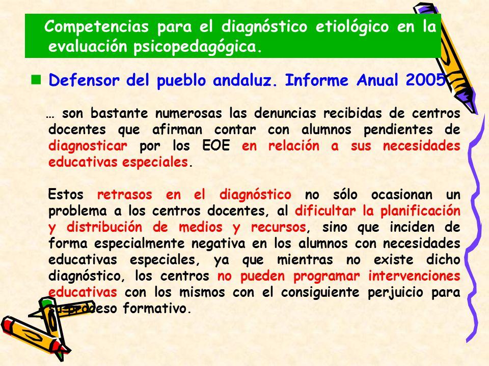 Competencias para el diagnóstico etiológico en la evaluación psicopedagógica. Defensor del pueblo andaluz. Informe Anual 2005 … son bastante numerosas