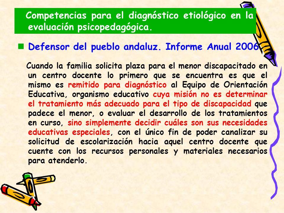 Competencias para el diagnóstico etiológico en la evaluación psicopedagógica. Defensor del pueblo andaluz. Informe Anual 2006 Cuando la familia solici