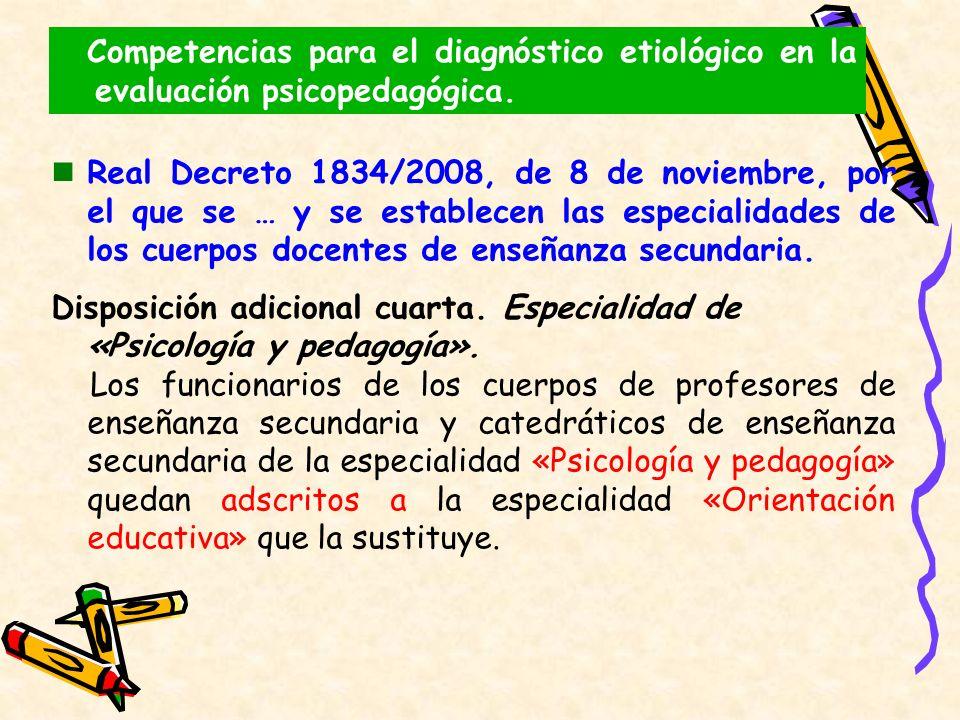 Competencias para el diagnóstico etiológico en la evaluación psicopedagógica. Real Decreto 1834/2008, de 8 de noviembre, por el que se … y se establec