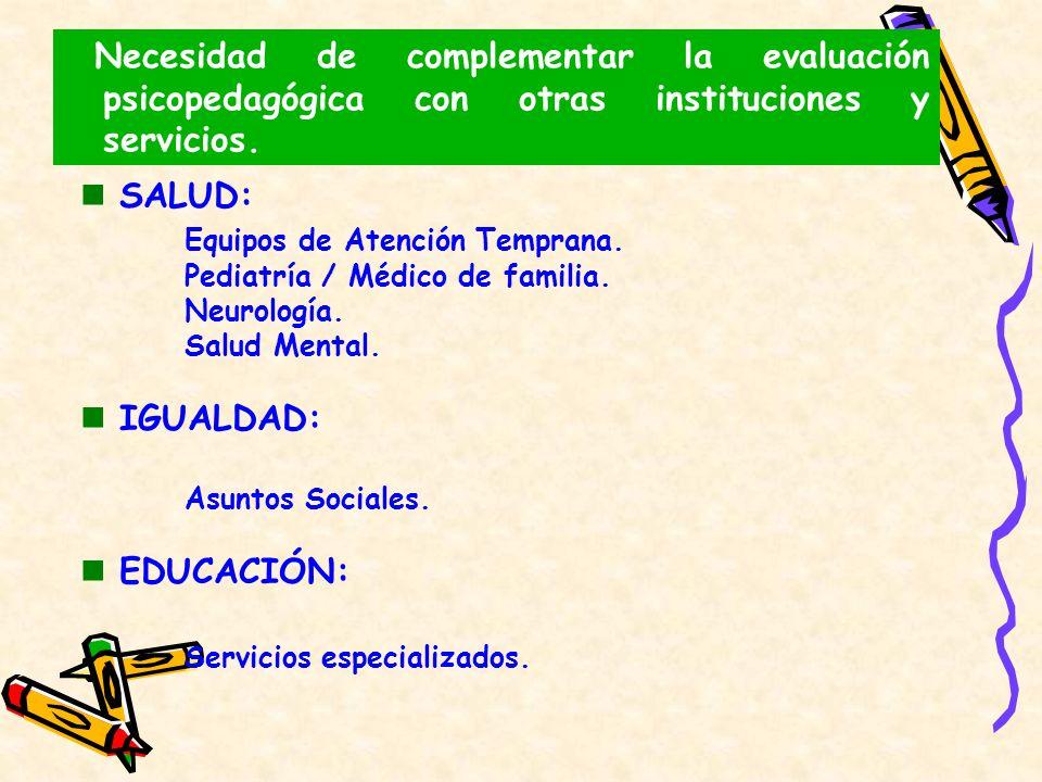 Necesidad de complementar la evaluación psicopedagógica con otras instituciones y servicios. SALUD: Equipos de Atención Temprana. Pediatría / Médico d