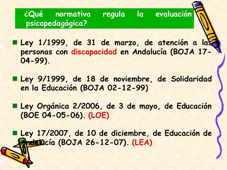¿Qué normativa regula la evaluación psicopedagógica? Ley 1/1999, de 31 de marzo, de atención a las personas con discapacidad en Andalucía (BOJA 17- 04