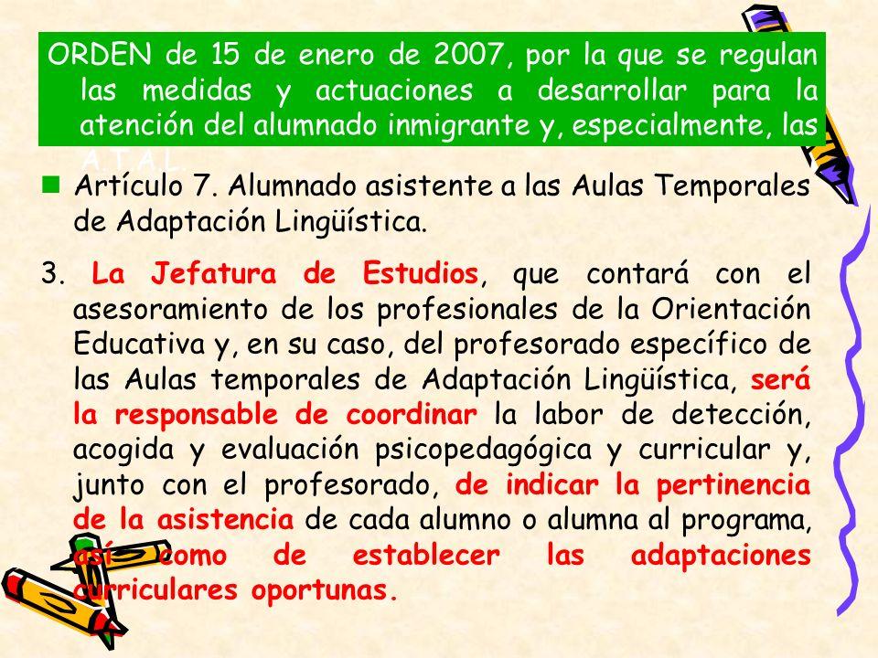 Artículo 7. Alumnado asistente a las Aulas Temporales de Adaptación Lingüística. 3. La Jefatura de Estudios, que contará con el asesoramiento de los p