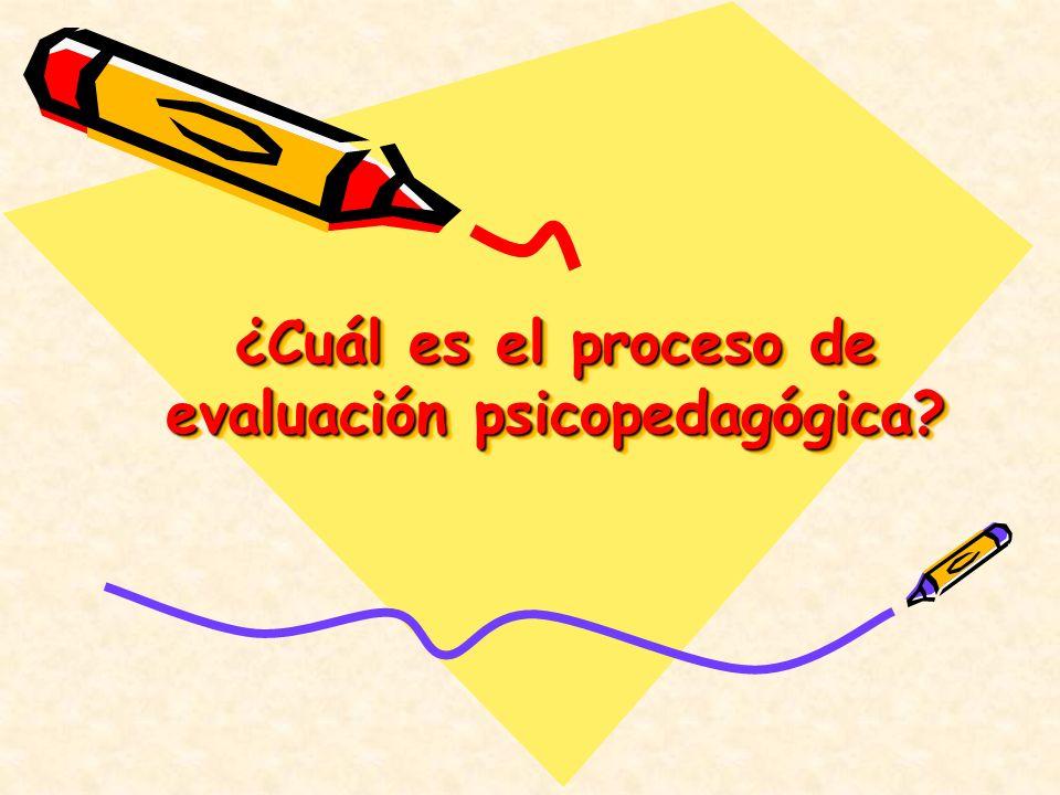 ¿Cuál es el proceso de evaluación psicopedagógica?