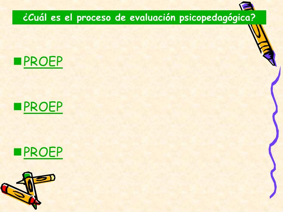PROEP ¿Cuál es el proceso de evaluación psicopedagógica?