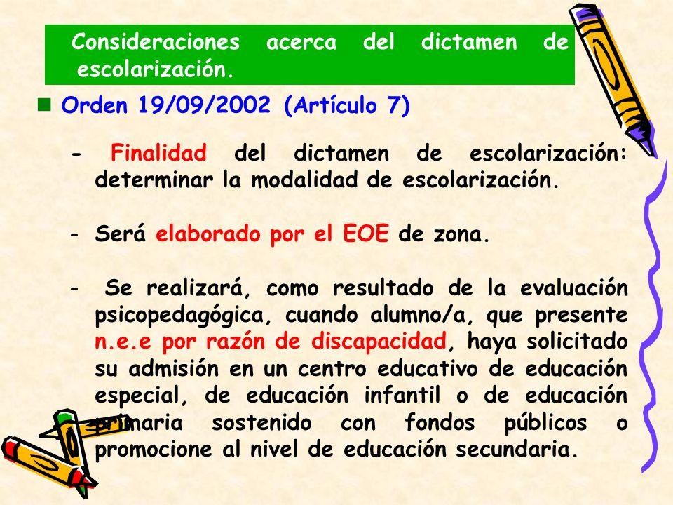 Orden 19/09/2002 (Artículo 7) - Finalidad del dictamen de escolarización: determinar la modalidad de escolarización. -Será elaborado por el EOE de zon