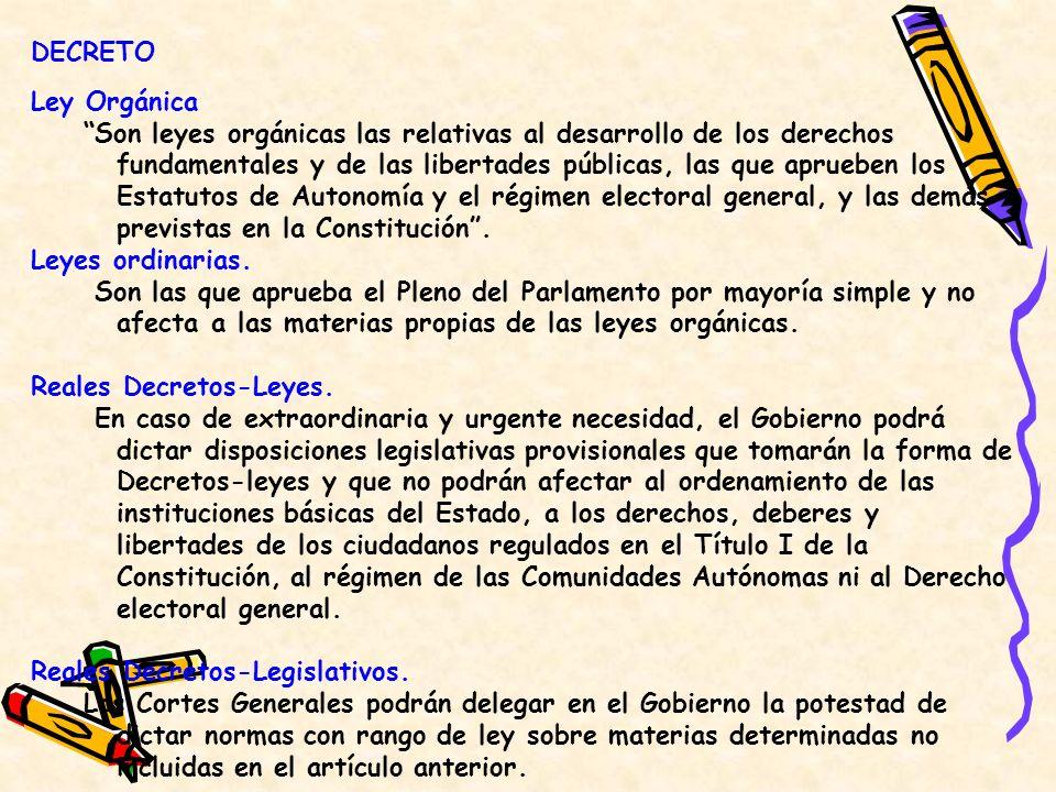 DECRETO Ley Orgánica Son leyes orgánicas las relativas al desarrollo de los derechos fundamentales y de las libertades públicas, las que aprueben los