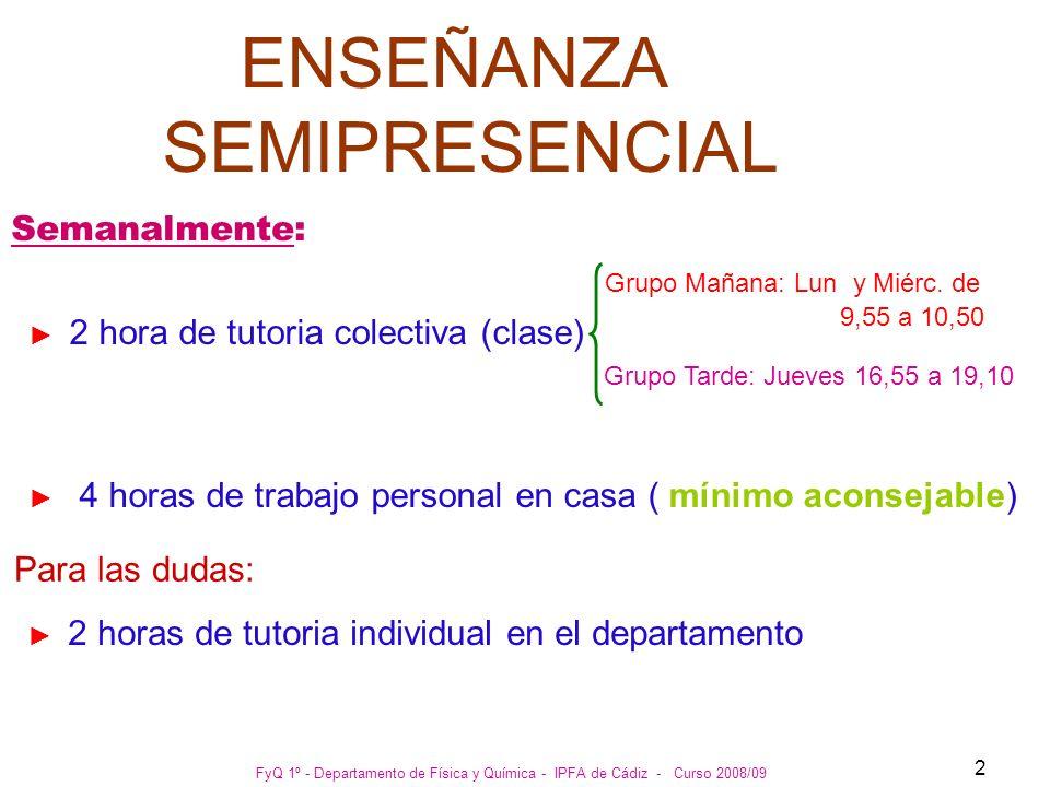 FyQ 1º - Departamento de Física y Química - IPFA de Cádiz - Curso 2008/09 2 ENSEÑANZA SEMIPRESENCIAL 2 hora de tutoria colectiva (clase) 4 horas de tr