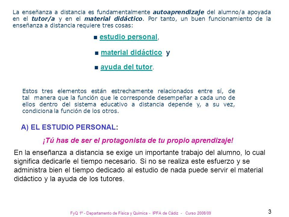 FyQ 1º - Departamento de Física y Química - IPFA de Cádiz - Curso 2008/09 3 La enseñanza a distancia es fundamentalmente autoaprendizaje del alumno/a