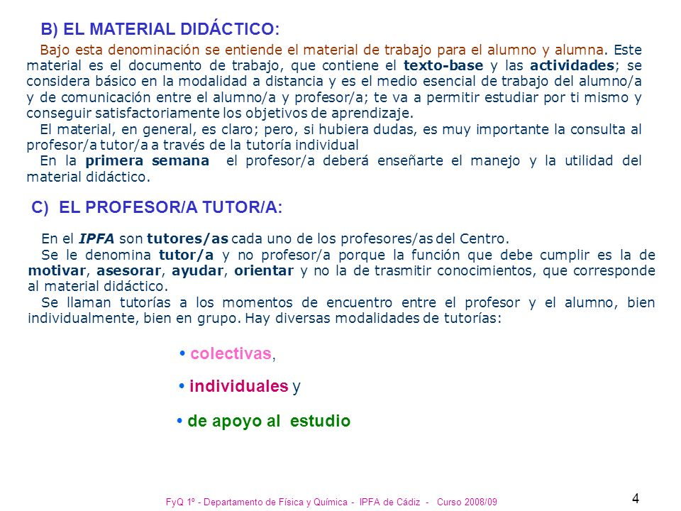 FyQ 1º - Departamento de Física y Química - IPFA de Cádiz - Curso 2008/09 5 FINALIDADES Y FUNCIONES DE LAS TUTORÍAS: Tutorías colectivas: Que tienen como finalidad resolver aquellas cuestiones que supongan una mayor dificultad en la comprensión de los contenidos de cada una de las áreas, preparar para la evaluación, orientar para la realización de las actividades.
