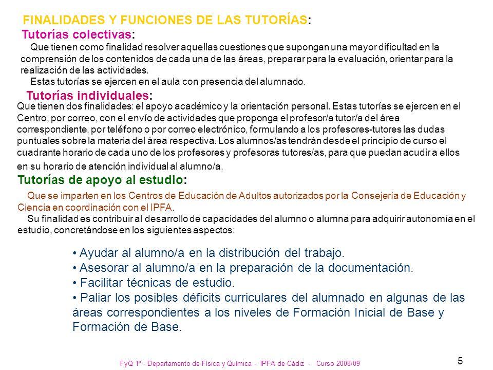 FyQ 1º - Departamento de Física y Química - IPFA de Cádiz - Curso 2008/09 5 FINALIDADES Y FUNCIONES DE LAS TUTORÍAS: Tutorías colectivas: Que tienen c