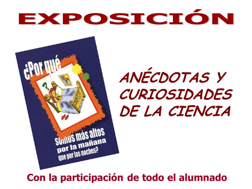 ANÉCDOTAS Y CURIOSIDADES DE LA CIENCIA Con la participación de todo el alumnado