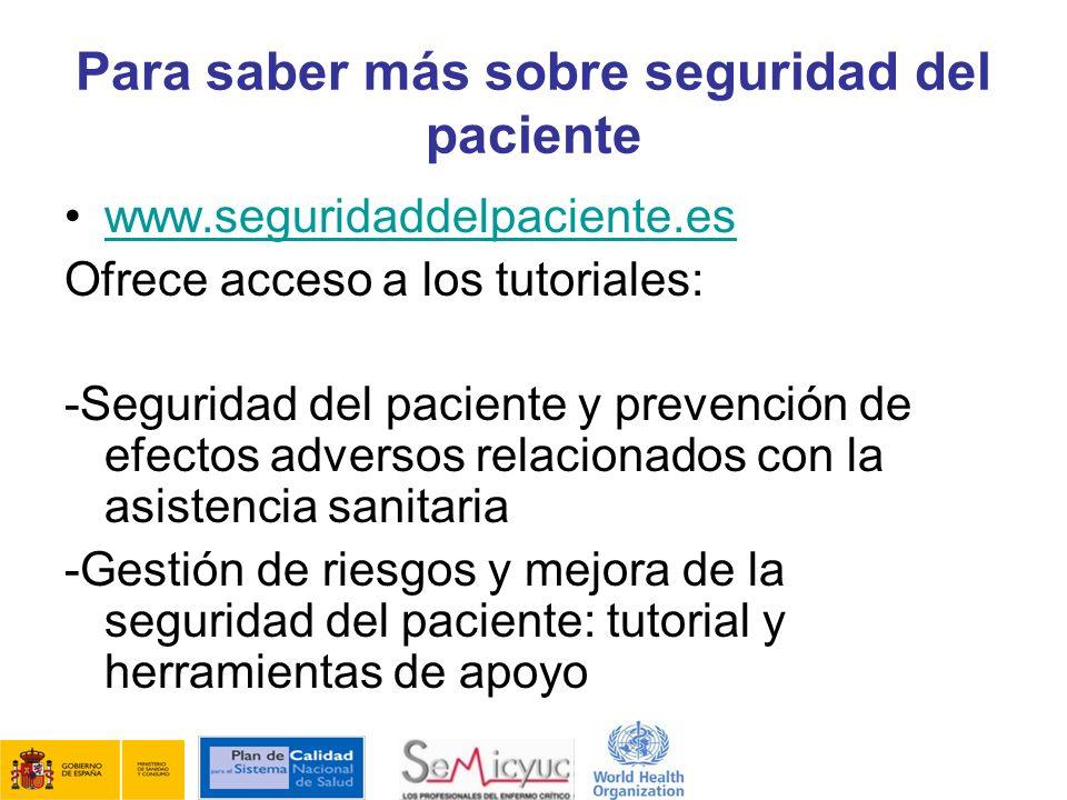 Para saber más sobre seguridad del paciente www.seguridaddelpaciente.es Ofrece acceso a los tutoriales: -Seguridad del paciente y prevención de efecto