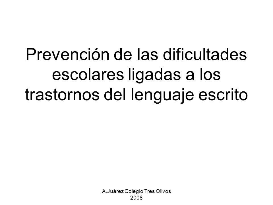 A.Juárez Colegio Tres Olivos 2008 Prevención de las dificultades escolares ligadas a los trastornos del lenguaje escrito
