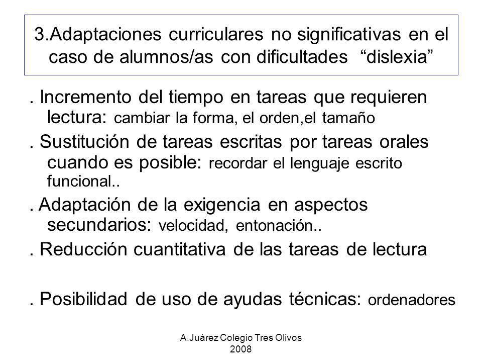 A.Juárez Colegio Tres Olivos 2008 3.Adaptaciones curriculares no significativas en el caso de alumnos/as con dificultades dislexia. Incremento del tie