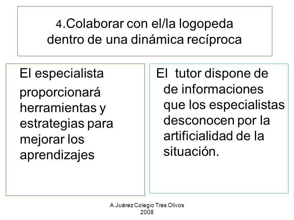 A.Juárez Colegio Tres Olivos 2008 4.Colaborar con el/la logopeda dentro de una dinámica recíproca El especialista proporcionará herramientas y estrate