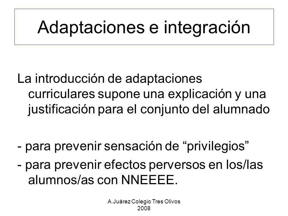 A.Juárez Colegio Tres Olivos 2008 Adaptaciones e integración La introducción de adaptaciones curriculares supone una explicación y una justificación p
