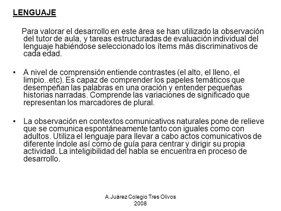 A.Juárez Colegio Tres Olivos 2008 LENGUAJE Para valorar el desarrollo en este área se han utilizado la observación del tutor de aula, y tareas estruct