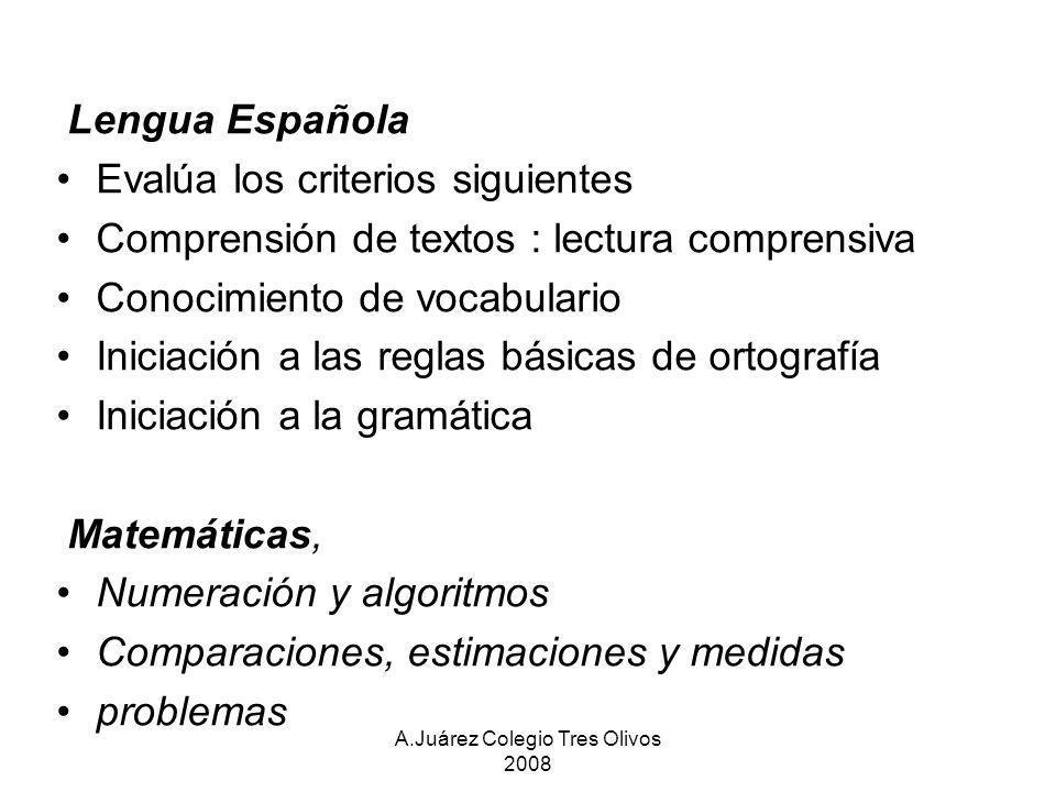 A.Juárez Colegio Tres Olivos 2008 Lengua Española Evalúa los criterios siguientes Comprensión de textos : lectura comprensiva Conocimiento de vocabula
