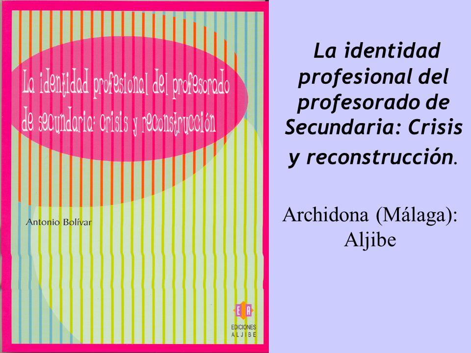 La identidad profesional del profesorado de Secundaria: Crisis y reconstrucción. Archidona (Málaga): Aljibe