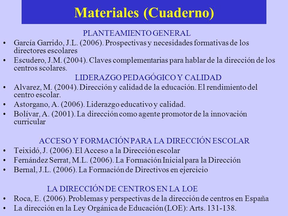 Materiales (Cuaderno) PLANTEAMIENTO GENERAL García Garrido, J.L. (2006). Prospectivas y necesidades formativas de los directores escolares Escudero, J