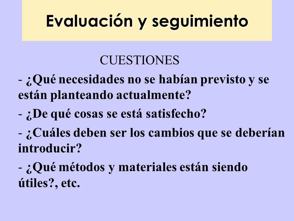 Evaluación y seguimiento CUESTIONES - ¿Qué necesidades no se habían previsto y se están planteando actualmente? - ¿De qué cosas se está satisfecho? -