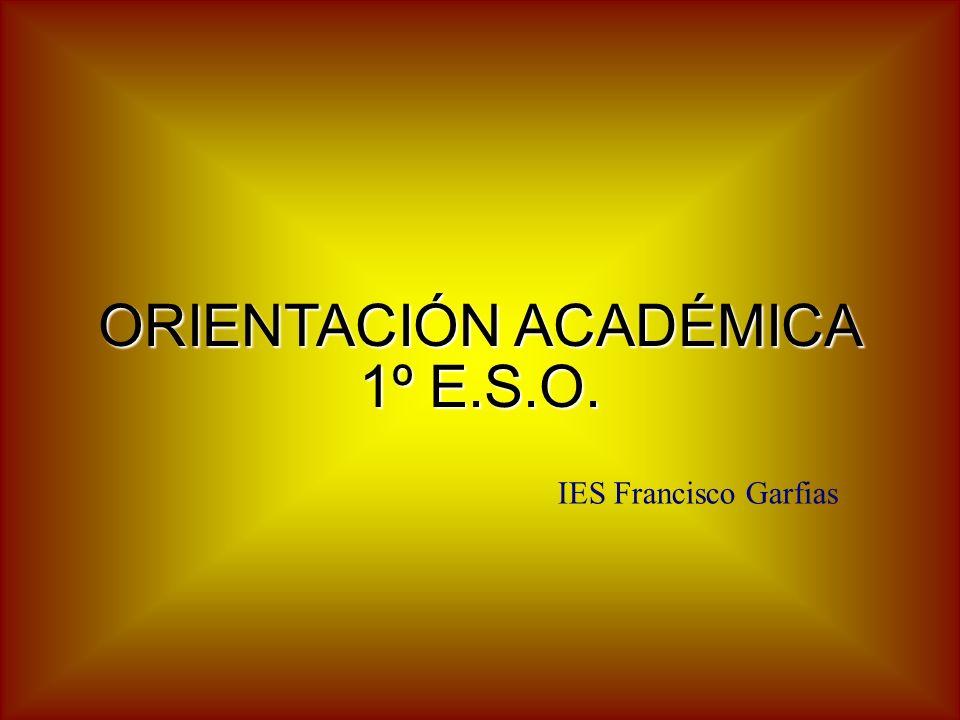 ORIENTACIÓN ACADÉMICA 1º E.S.O. IES Francisco Garfias