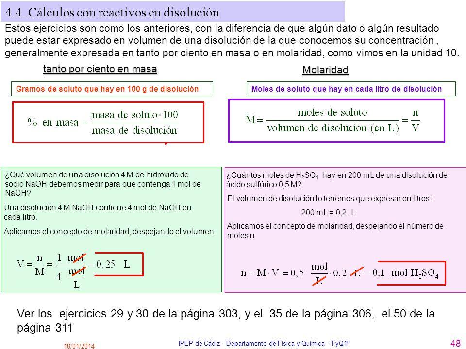 18/01/2014 IPEP de Cádiz - Departamento de Física y Química - FyQ1º 48 4.4. Cálculos con reactivos en disolución Ver los ejercicios 29 y 30 de la pági