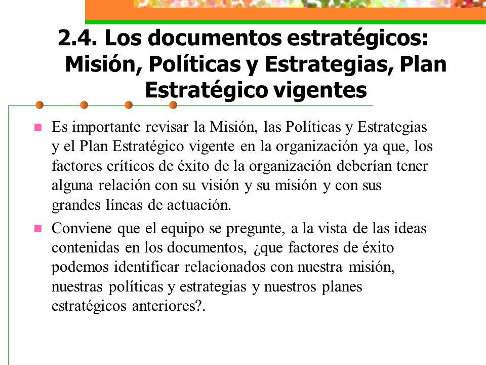 2.4. Los documentos estratégicos: Misión, Políticas y Estrategias, Plan Estratégico vigentes Es importante revisar la Misión, las Políticas y Estrateg