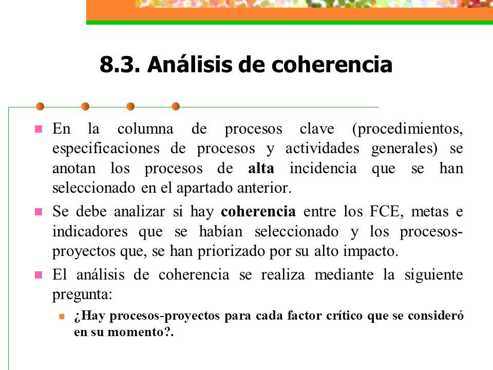 8.3. Análisis de coherencia En la columna de procesos clave (procedimientos, especificaciones de procesos y actividades generales) se anotan los proce