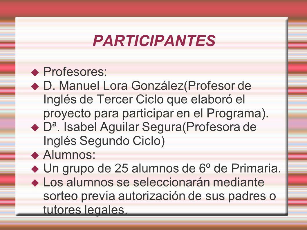 PARTICIPANTES Profesores: D. Manuel Lora González(Profesor de Inglés de Tercer Ciclo que elaboró el proyecto para participar en el Programa). Dª. Isab