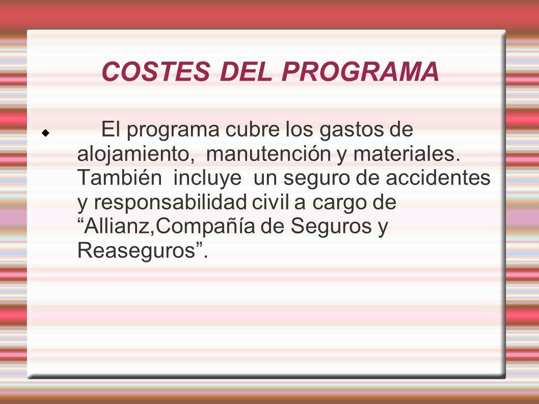 COSTES DEL PROGRAMA El programa cubre los gastos de alojamiento, manutención y materiales. También incluye un seguro de accidentes y responsabilidad c