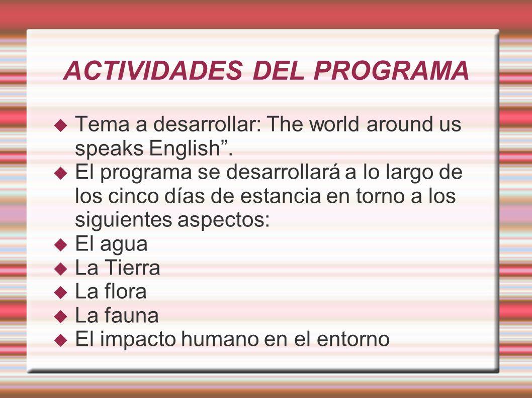 ACTIVIDADES DEL PROGRAMA Tema a desarrollar: The world around us speaks English. El programa se desarrollará a lo largo de los cinco días de estancia
