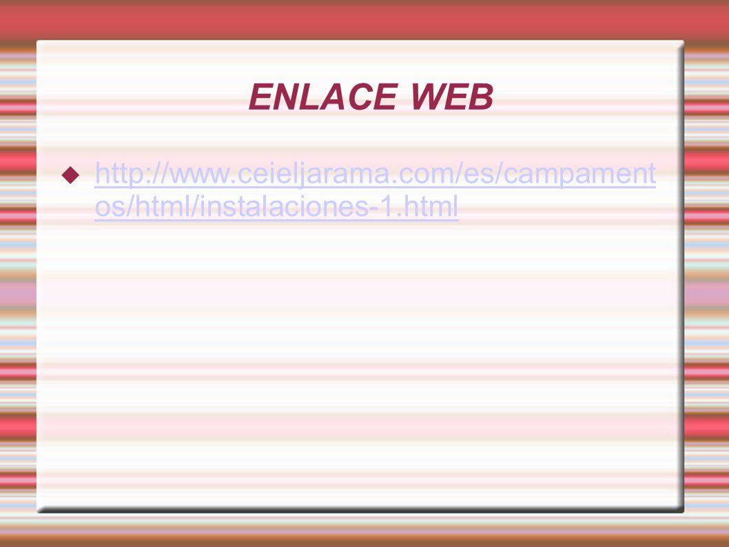 ENLACE WEB http://www.ceieljarama.com/es/campament os/html/instalaciones-1.html http://www.ceieljarama.com/es/campament os/html/instalaciones-1.html