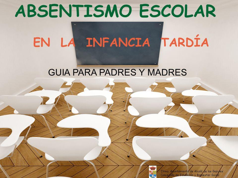 ABSENTISMO ESCOLAR EN LA INFANCIA TARDÍA GUIA PARA PADRES Y MADRES Iltmo. Ayuntamiento de Alcalá de los Gazules Concejalía de Educación y Bienestar So