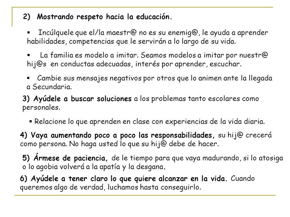 2) Mostrando respeto hacia la educación. Incúlquele que el/la maestr@ no es su enemig@, le ayuda a aprender habilidades, competencias que le servirán