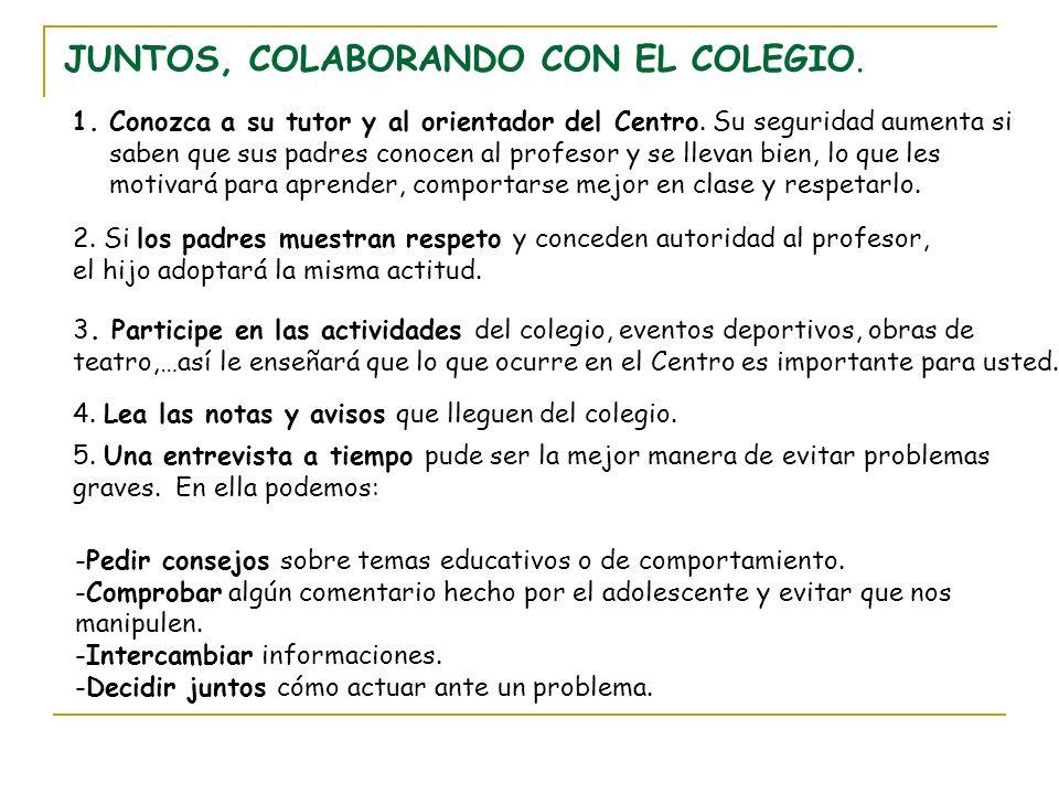 JUNTOS, COLABORANDO CON EL COLEGIO. 1.Conozca a su tutor y al orientador del Centro. Su seguridad aumenta si saben que sus padres conocen al profesor