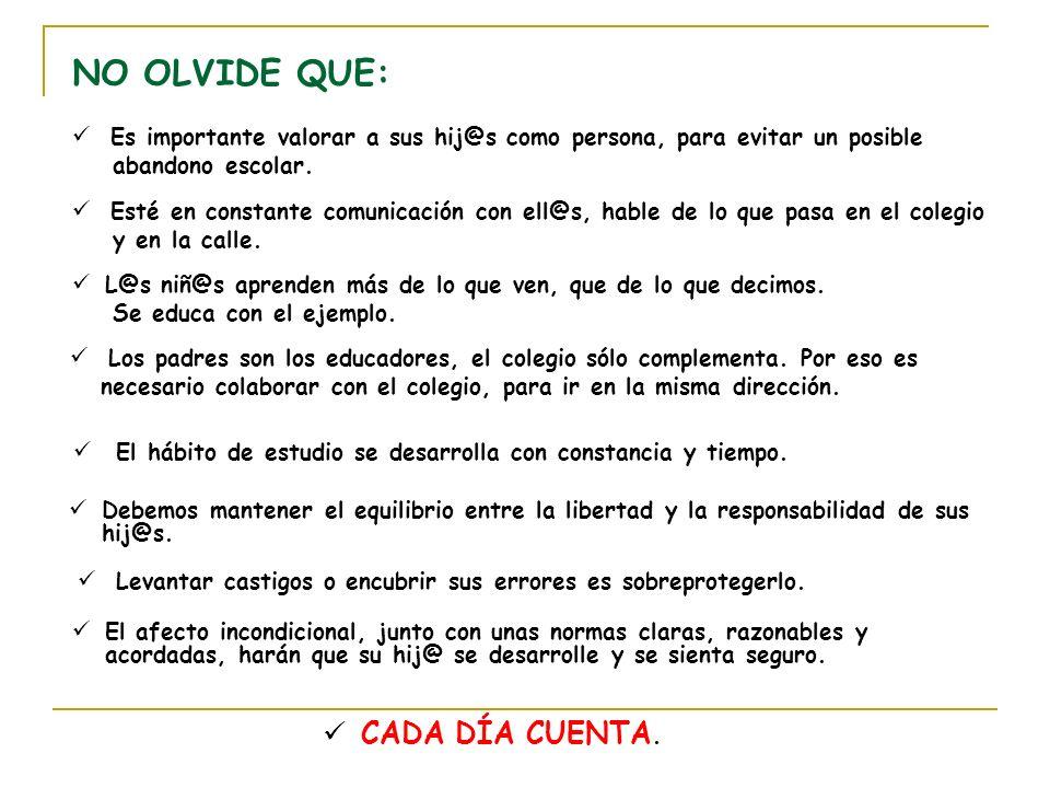 NO OLVIDE QUE: Es importante valorar a sus hij@s como persona, para evitar un posible abandono escolar. Esté en constante comunicación con ell@s, habl