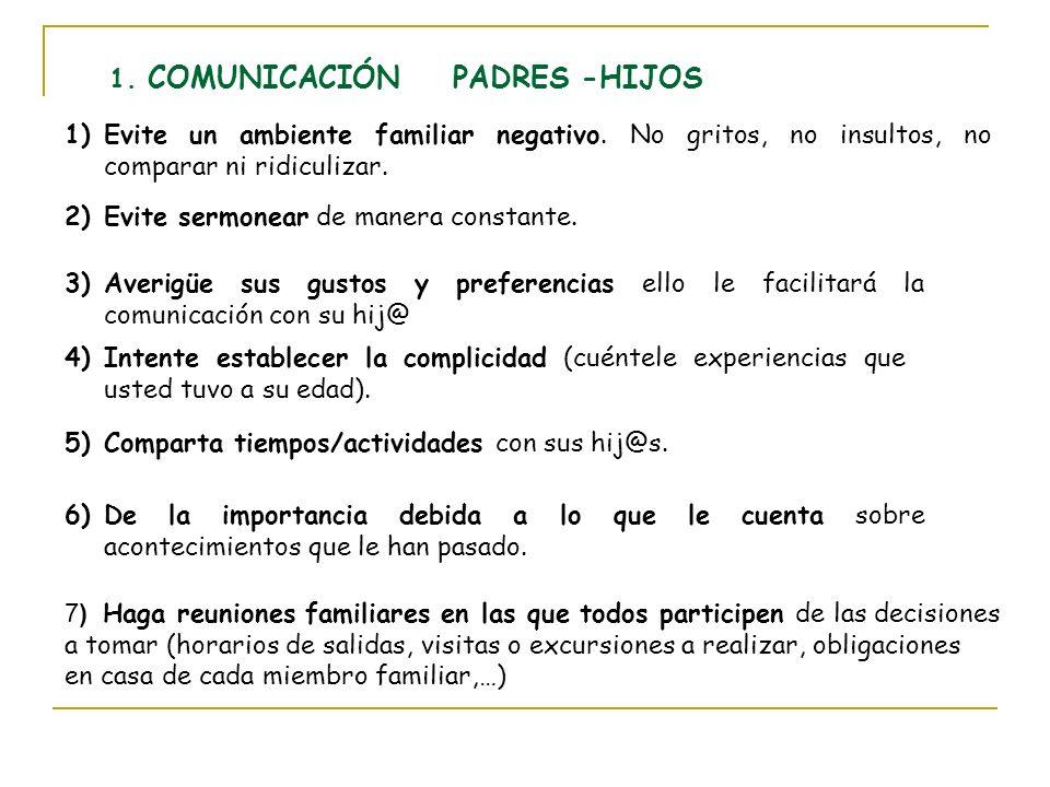 1. COMUNICACIÓN PADRES -HIJOS 1)Evite un ambiente familiar negativo. No gritos, no insultos, no comparar ni ridiculizar. 2)Evite sermonear de manera c