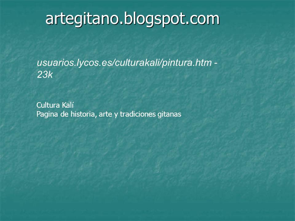 artegitano.blogspot.com usuarios.lycos.es/culturakali/pintura.htm - 23k Cultura Kalí Pagina de historia, arte y tradiciones gitanas