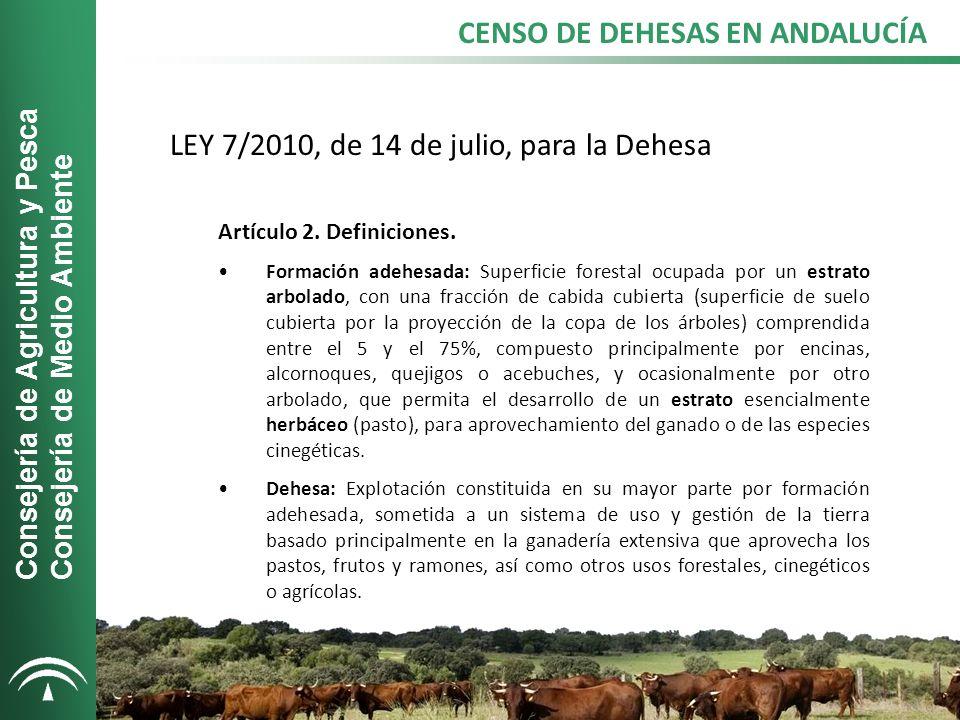 CENSO DE DEHESAS EN ANDALUCÍA LEY 7/2010, de 14 de julio, para la Dehesa Artículo 2.