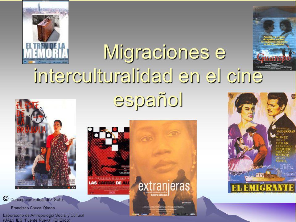 Migraciones e interculturalidad en el cine español Migraciones e interculturalidad en el cine español © Concepción Fernández Soto Francisco Checa Olmo